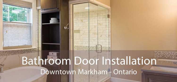 Bathroom Door Installation Downtown Markham - Ontario