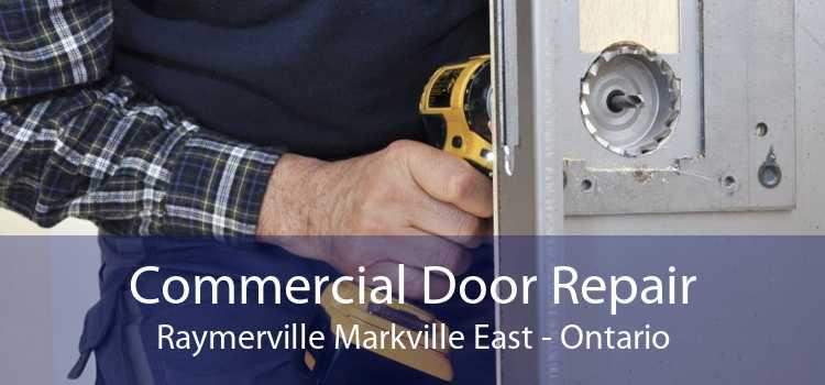 Commercial Door Repair Raymerville Markville East - Ontario