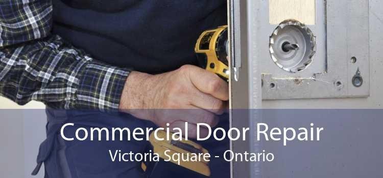 Commercial Door Repair Victoria Square - Ontario