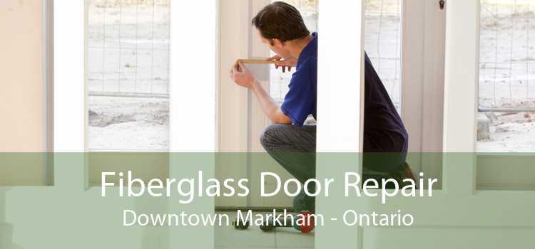 Fiberglass Door Repair Downtown Markham - Ontario