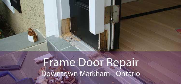 Frame Door Repair Downtown Markham - Ontario
