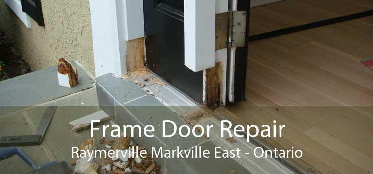 Frame Door Repair Raymerville Markville East - Ontario