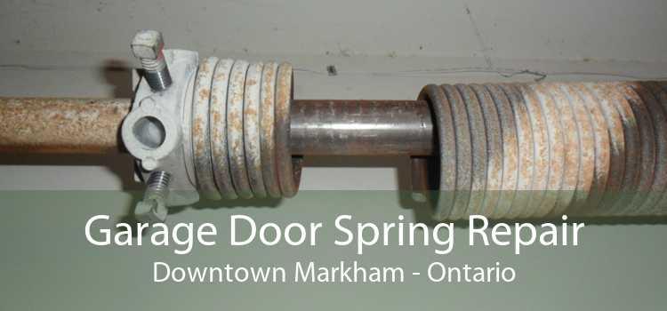 Garage Door Spring Repair Downtown Markham - Ontario