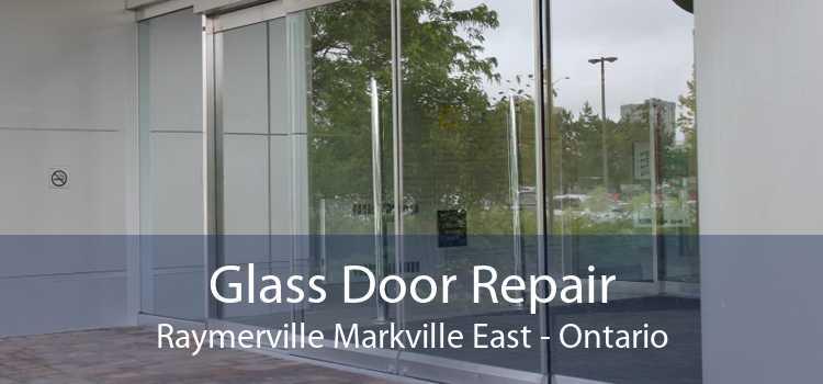 Glass Door Repair Raymerville Markville East - Ontario