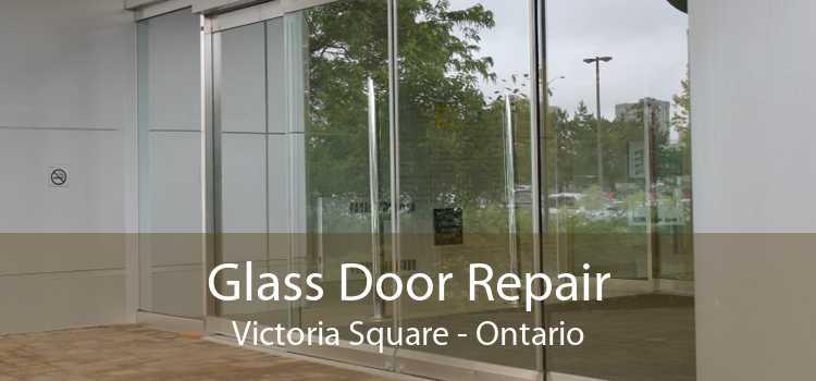 Glass Door Repair Victoria Square - Ontario
