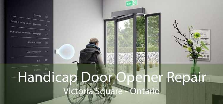 Handicap Door Opener Repair Victoria Square - Ontario