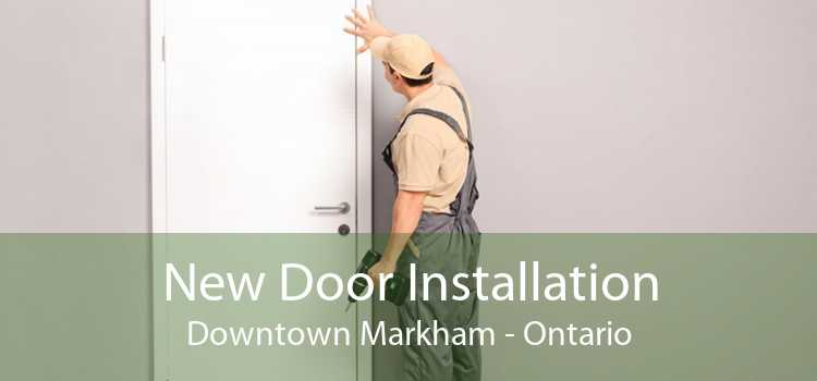 New Door Installation Downtown Markham - Ontario