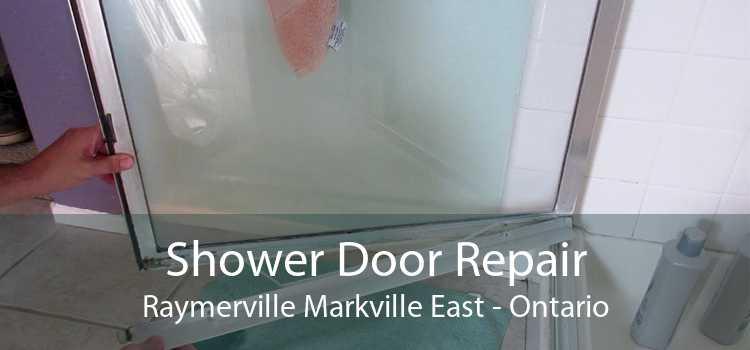 Shower Door Repair Raymerville Markville East - Ontario