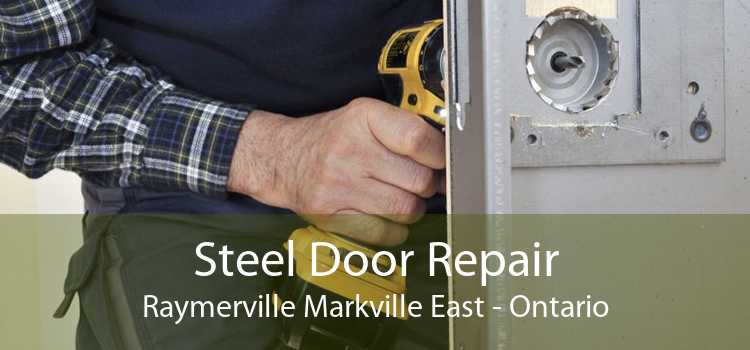 Steel Door Repair Raymerville Markville East - Ontario